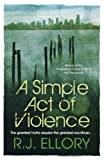 Front cover for the book A Simple Act of Violence by R.J. Ellory