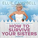 How To Survive Your Sisters Audiobook by Ellie Campbell Narrated by Elizabeth Klett