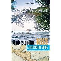 Image for Understanding Belize: A Historical Guide