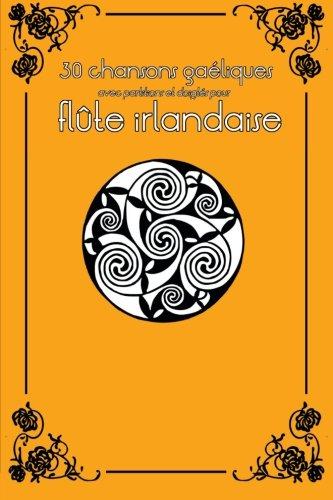 30 chansons gaéliques avec partitions et doigtés pour flûte irlandaise Broché – 20 mars 2014 Stephen Ducke 1497359775 Music Folk & traditional music