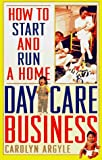 How to Start and Run a Home Day-Care Business, Carolyn Argyle, 0806518529