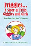 Friggles... A Story of Frills, Giggles and Girls, Cynthia McNair Burke, 1441531149