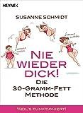 Nie wieder dick!: Die 30g-Fett-Methode - So gelingt`s!