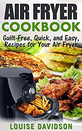 Amazon.com: AIR FRYER COOKBOOK: Guilt-Free, Quick, and