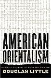 American Orientalism, Douglas Little, 0807827371