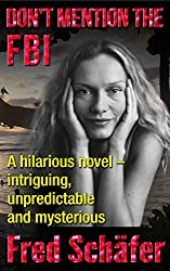 Don't Mention the FBI: A hilarious novel – intriguing, unpredictable and mysterious