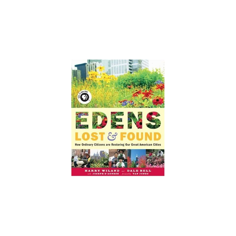 Edens Lost & Found How Ordinary Citizens Are Restoring Our Great American Cities