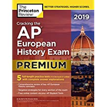 Cracking the AP European History Exam 2019, Premium Edition: 5 Practice Tests + Complete Content Review