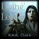 Living Legacy: Among the Dead | R. W. K. Clark