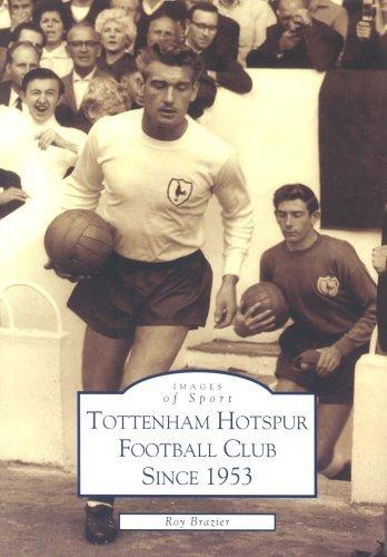 Download Tottenham Hotspur FC Since 1953 (Archive Photographs: Images of Sport) by Roy Brazier (2003-05-01) PDF