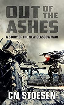 Out of the Ashes: A Story of the New Glasgow War by [Stoesen, CN]