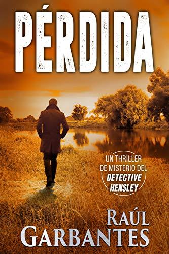 Pérdida: Un thriller de misterio del detective Hensley (El experimentado detective Hensley nº 3) por Raúl Garbantes