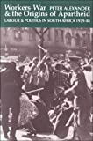 Workers, War and the Origins of Apartheid : Labour and Politics in South Africa, 1939-48, Alexander, Peter, 0821413155