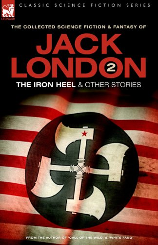 Jack London 2 - The Iron Heel and other stories (Classic Science Fiction & Fantasy)