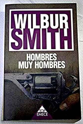 Hombres muy hombres: Amazon.es: Wilbur Smith: Libros