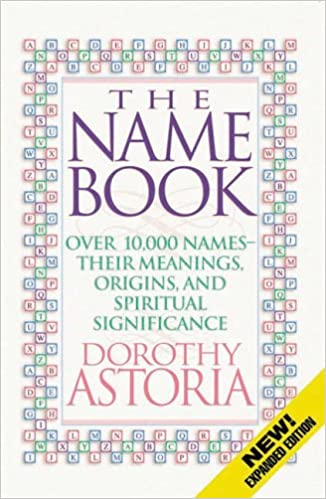 The Name Book Over 10 000 Names Their Meanings Origins And