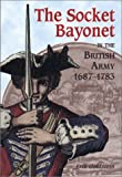 The Socket Bayonet in the British Army 1687-1783, Erik Goldstein, 0917218957