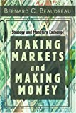 Making Markets and Making Money, Bernard Beaudreau, 0595328792