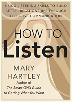 How To Listen: Using listening skills to build better relationships through effective communication by [Hartley, Mary]