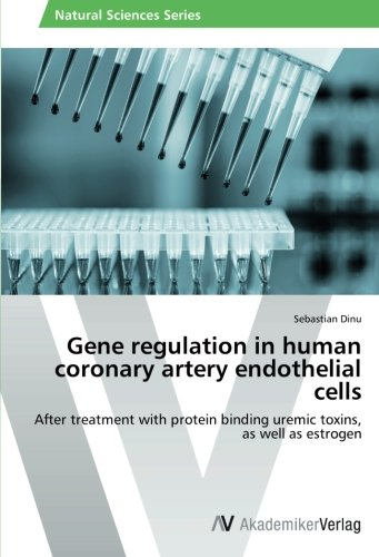 Download Gene regulation in human coronary artery endothelial cells: After treatment with protein binding uremic toxins, as well as estrogen ebook