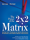 The Power of the 2 x 2 Matrix: Using 2 x 2 Thinking to Solve Business Problems and Make Better Decisions (Jossey-Bass Business & Management)