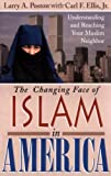 The Changing Face of Islam in America, Larry Poston and Carl Ellis, 088965168X