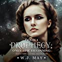 Only the Beginning: Prophecy, Book 1 Audiobook by W.J. May Narrated by Francesca Santoro