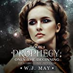 Only the Beginning: Prophecy, Book 1 | W.J. May