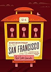 Distinctively San Francisco: A Guide to the Usual & Unusual
