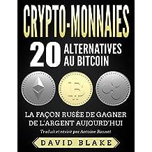 Crypto-Monnaies: 20 Alternatives au Bitcoin - La Façon Rusée de Gagner de l'Argent Aujourd'hui (French Edition)