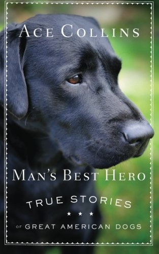 Mans Best Hero True Stories of Great American Dogs
