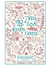 This B*tch Keeps Going - Food & Exercise Journal: 90 Days Snarky Meal Planner and Workout Journal for Weight Loss and Diet Plans with Daily Diary Prompts, Fasting Tracker, Sleep Logs and Water Intake