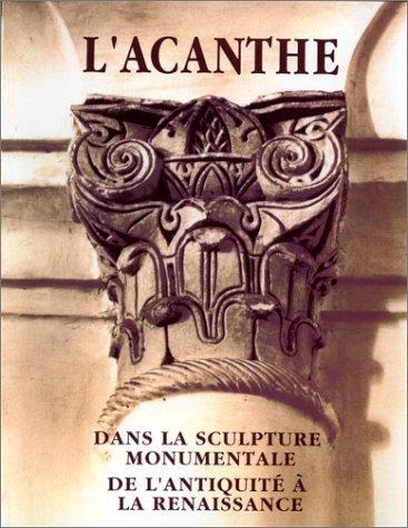 L'acanthe dans la sculpture monumentale de l'Antiquité à la Renaissance
