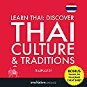Learn Thai: Discover Thai Culture & Traditions Audiobook by  Innovative Language Learning Narrated by  ThaiPod101.com