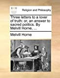 Three Letters to a Lover of Truth, Melvill Horne, 1171079095