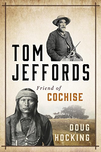 Tom Jeffords: Friend of Cochise by [Hocking, Doug]