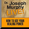 How to Use Your Healing Power Lecture by Joseph Murphy Narrated by Joseph Murphy