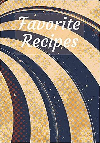 Favorite Recipes Blank Recipe Journal \u0026 Cook Book to Write