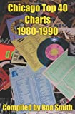 Chicago Top 40 Charts 1980-1990, Ronald P. Smith, 0595226264