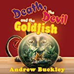 Death, the Devil, and the Goldfish | Andrew Buckley