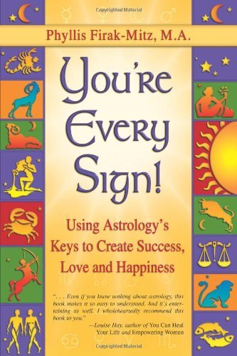 You're Every Sign!: Using Astrology's Keys to Create Success, Love and (Every Sign)