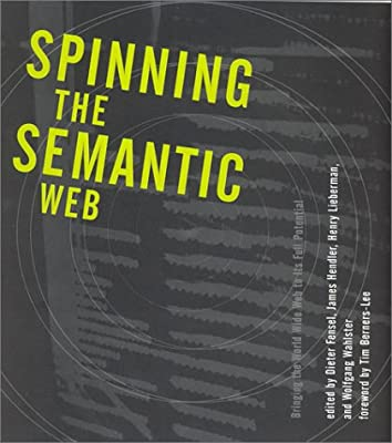 Spinning the Semantic Web: Bringing the World Wide Web to Its Full ...