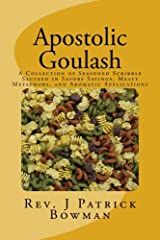 Apostolic Goulash: A Collection of Seasoned Scribble Sauteed in Savory Sayings, Meaty Metaphors, and Aromatic Applications Paperback