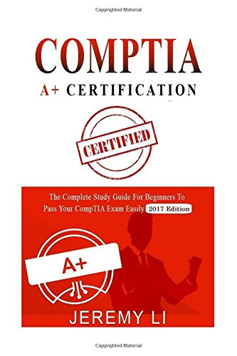 Download CompTIA A+ Certification: The Complete Study Guide for Beginners to Pass Your CompTIA Exam Easily (2016 Edition) ebook