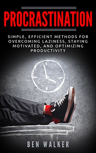Procrastination: Simple, Efficient Methods for Overcoming Laziness, Staying Motivated, and Optimizing Productivity (Motivation, Focus, Self-Discipline, Time Managment) (English Edition)