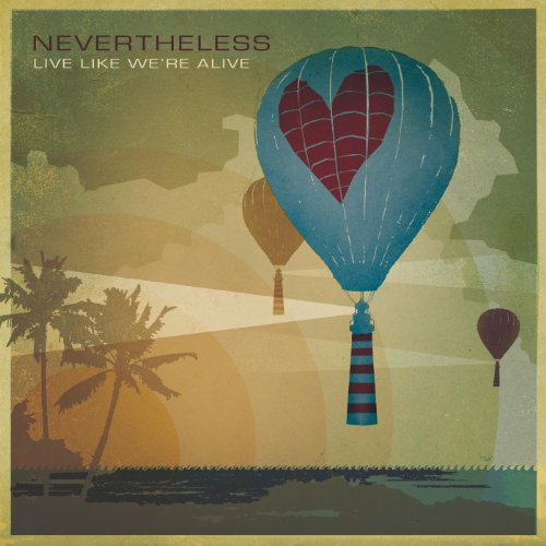 Nevertheless - Live Like We're Alive (2006)