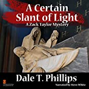 A Certain Slant of Light: The Zack Taylor Mysteries, Volume 4 | Dale T. Phillips
