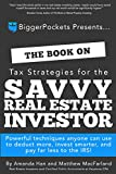 The Book on Tax Strategies for the Savvy Real Estate Investor: Powerful techniques anyone can use to deduct more, invest smarter, and pay far less to the IRS.