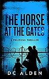 The Horse at the Gates: A Political Conspiracy Thriller