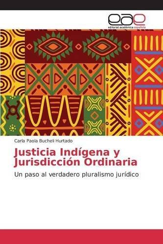 Descargar Libro Justicia Indígena Y Jurisdicción Ordinaria Bucheli Hurtado Carla Paola